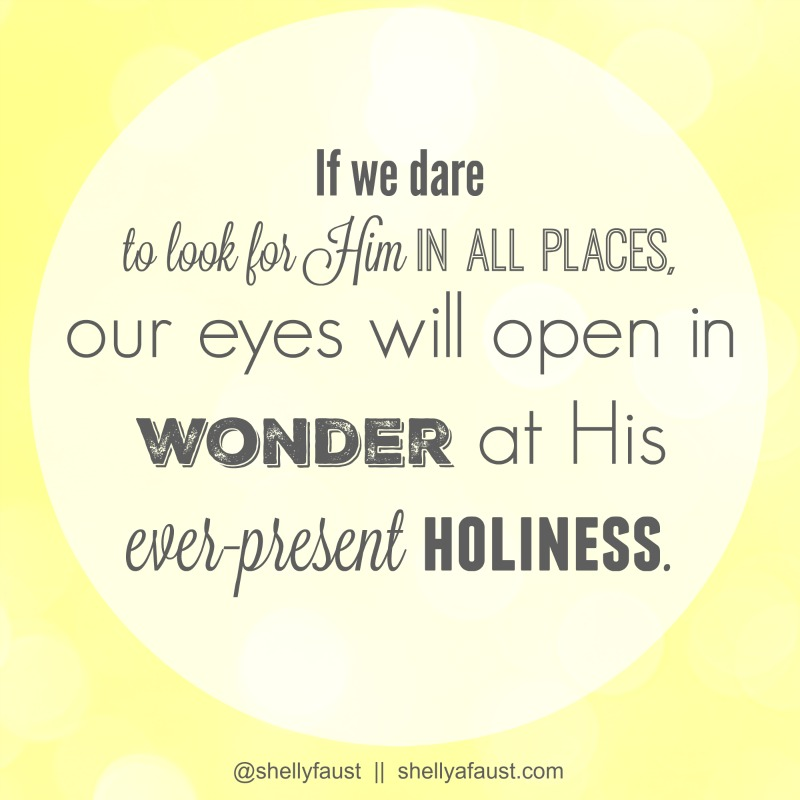 If we dare to look for Him in all places
